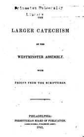 The Larger Catechism of the Westminster Assembly: With Proofs from the Scripture