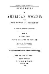 Noble Deeds of American Women: With Biographical Sketches of Some of the More Prominent