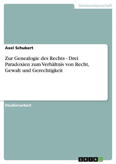 Zur Genealogie des Rechts   Drei Paradoxien zum Verh  ltnis von Recht  Gewalt und Gerechtigkeit PDF