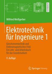 Elektrotechnik für Ingenieure 1: Gleichstromtechnik und Elektromagnetisches Feld. Ein Lehr- und Arbeitsbuch für das Grundstudium, Ausgabe 9