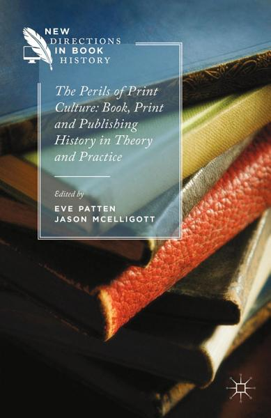The Perils of Print Culture  Book  Print and Publishing History in Theory and Practice PDF