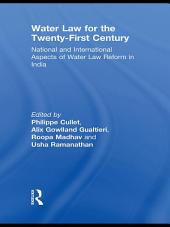 Water Law for the Twenty-First Century: National and International Aspects of Water Law Reform in India
