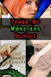 Taken by Monsters Bundle (Monster Erotica Bundle)