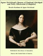 Agnes Strickland's Queens of England Abridged and Fully Illustrated (Complete)