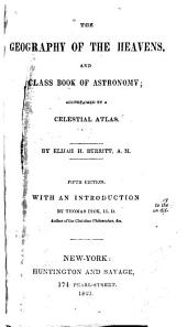 The Geography of the Heavens: And Class-book of Astronomy; Accompanied by a Celestial Atlas