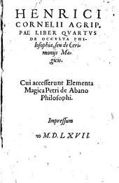 Liber quartus de occulta philosophia, seu de cerimoniis magicis. Cui accesserunt Elementa magica Petri de Abano
