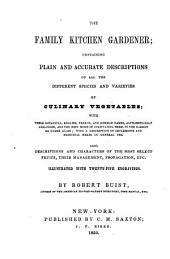 The Family Kitchen Gardener; Containing Plain and Accurate Descriptions of All the Different Species and Varieties of Culinary Vegetables, Etc