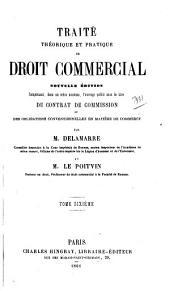 Traité théorique et pratique de droit commercial: nouv. éd. comprenant, dans un ordre nouveau, l'ouvrage publié sous le titre du Contrat de commission, ou Des obligations conventionnelles en matière de commerce, Volume6