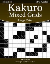 Kakuro Mixed Grids Large Print - Volume 5 - 270 Logic Puzzles