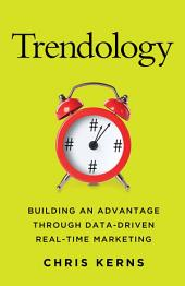 Trendology: Building an Advantage through Data-Driven Real-Time Marketing