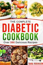 The Complete Diabetic Cookbook: Over 500 Delicious Recipes