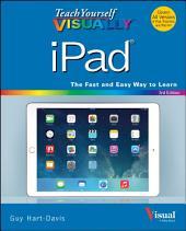 Teach Yourself VISUALLY iPad: Covers iOS 8 and all models of iPad, iPad Air, and iPad mini, Edition 3
