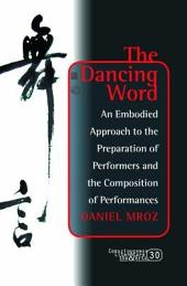 The Dancing Word: An Embodied Approach to the Preparation of Performers and the Composition of Performances