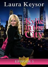 Kylie in the City- Episode 3 (New Adult Romantic Comedy Chick-Lit)