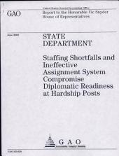 State Department: Staffing Shortfalls and Ineffective Assignment System Compromise Diplomatic Readiness at Hardship Posts