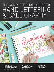 The Complete Photo Guide to Hand Lettering and Calligraphy Book