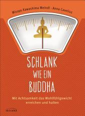 Schlank wie ein Buddha: Mit Achtsamkeit das Wohlfühlgewicht erreichen und halten