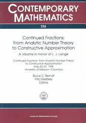 Continued Fractions: From Analytic Number Theory to Constructive Approximation : a Volume in Honor of L.J. Lange : [papers From] Continued Fractions: from Analytic Number Theory to Constructive Approximation, May 20-23, 1998, University of Missouri--Columbia