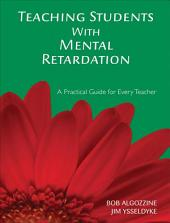 Teaching Students With Mental Retardation: A Practical Guide for Every Teacher