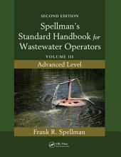 Spellman's Standard Handbook for Wastewater Operators: Volume III, Advanced Level, Second Edition, Edition 2