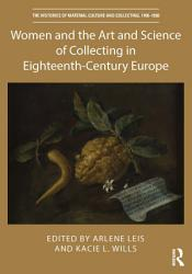 Women And The Art And Science Of Collecting In Eighteenth Century Europe Book PDF