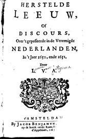 Herstelde leeuw: ofte Discours over het gepasseerde in de Vereenichde Nederlanden, in't jaer 1650. ende 1651. door L, Volume 1