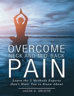 Overcome Neck and Mid-Back Pain: Learn the 5 Methods Experts Don't Want You to Know About