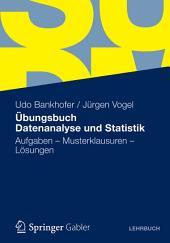 Übungsbuch Datenanalyse und Statistik: Aufgaben - Musterklausuren - Lösungen