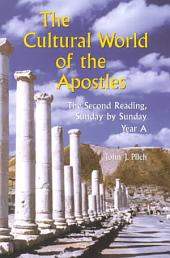 The Cultural World of the Apostles: The Second Reading, Sunday by Sunday Year A