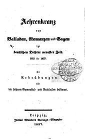 Aehrenkranz von Balladen, Romanzen und Sagen der deutschen Dichter neuester Zeit, 1815 bis 1837: zu Redeübungen für die höheren Gymnasial- und Realclassen bestimmt