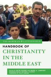 The Rowman   Littlefield Handbook of Christianity in the Middle East PDF