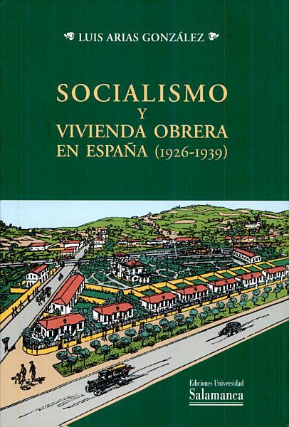 Socialismo Y Vivienda Obrera En Espana 1926 1939