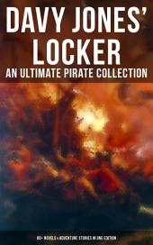 Davy Jones' Locker: An Ultimate Pirate Collection (80+ Novels & Adventure Stories in One Edition): The Book of Buried Treasure, The Dark Frigate, Blackbeard, The King of Pirates, Pieces of Eight, Captain Blood, Treasure Island, The Gold-Bug, Captain Singleton, Facing the Flag, Black Bartlemy's Treasure...
