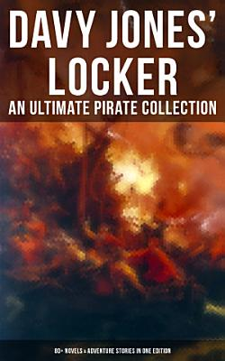Davy Jones  Locker  An Ultimate Pirate Collection  80  Novels   Adventure Stories in One Edition