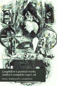 Longfellow s poetical works  Author s complete copyr  ed PDF