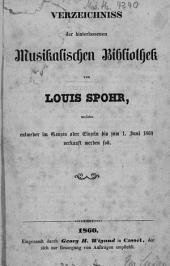 Verzeichniss der hinterlassenen musikalischen Bibliothek von Louis Spohr, welche entweder im Ganzen oder Einzeln bis zum 1. Juni 1860 verkauft werden soll