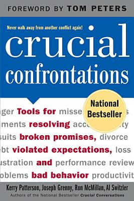 Crucial Confrontations  Tools for talking about broken promises  violated expectations  and bad behavior