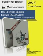 U.S. Customs Broker License Examination Practice Exam Questions: Exercise Book