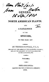 The Genera of North American Plants: And a Catalogue of the Species, to the Year 1817, Volumes 1-2