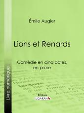 Lions et Renards: Comédie en cinq actes, en prose