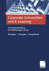 Corporate Universities und E-Learning: Personalentwicklung und lebenslanges Lernen. Strategien — Lösungen — Perspektiven