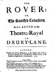 The Rover, or, the Banish't Cavaliers. A comedy in five acts and in prose, by Aphara Behn. Part the first