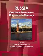 Russia Executive Government Encyclopedic Directory Volume 2 Top Government Officials: Strategic Information and Contacts