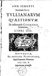 Tullianarum quaestionum : de instauranda Ciceronis Imitatione libri IIII.
