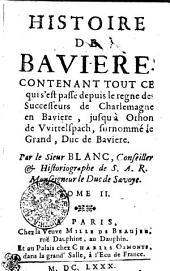 Histoire de Baviere: Contenant Tout Ce qui s'est passé depuis le regne des Successeurs de Charlemagne en Baviere, jusqu à Othon de VVittelspach, surnommé le Grand, Duc de Bavière, Volume2
