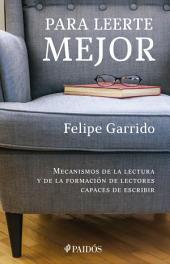 Para leerte mejor: Mecanismos de la lectura y de la formación de lectores capaces de escribir