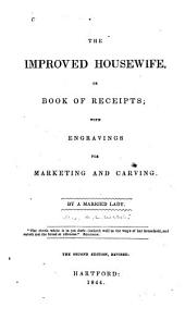 The Improved Housewife: Or, Book of Receipts : with Engravings for Marketing and Carving
