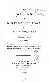 The Works of Mrs. Elizabeth Rowe: Miscellaneous poems & translations. Hymns, odes & psalms. Devout soliloquies. A paraphrase on canticles. The history of Joseph