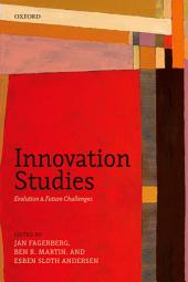 Innovation Studies: Evolution and Future Challenges
