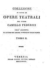 Collezione di tutte le opere teatrali: coll'aggiunta di alcune non ancora pubblicate colle stampe, Volume 2